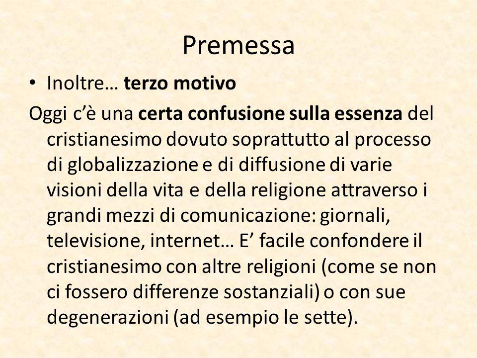 Premessa Inoltre… terzo motivo Oggi c'è una certa confusione sulla essenza del cristianesimo dovuto soprattutto al processo di globalizzazione e di di