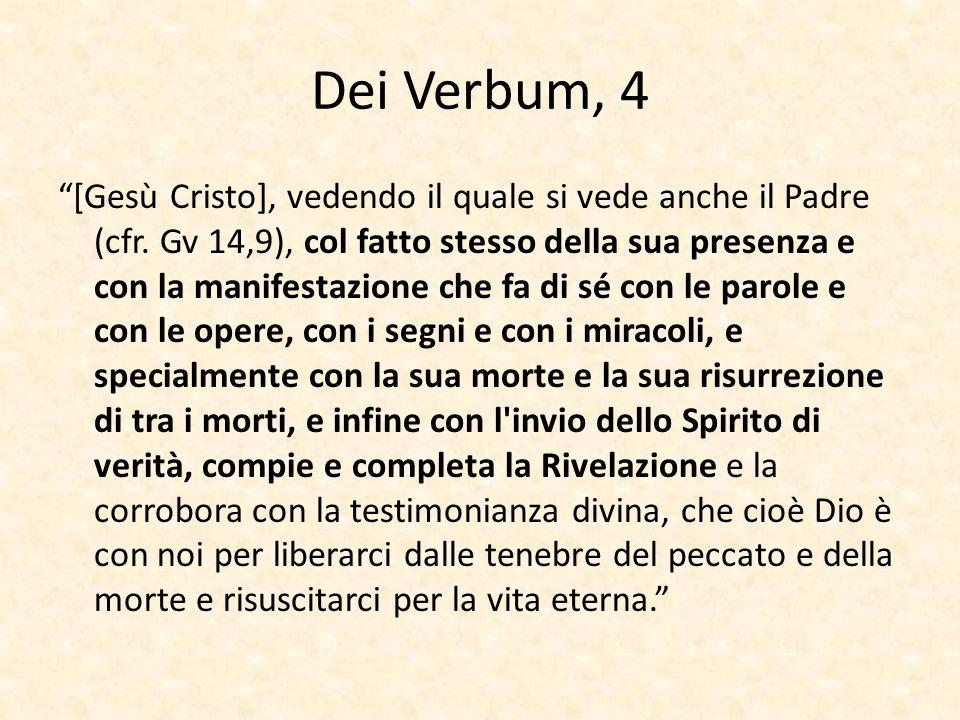 """Dei Verbum, 4 """"[Gesù Cristo], vedendo il quale si vede anche il Padre (cfr. Gv 14,9), col fatto stesso della sua presenza e con la manifestazione che"""