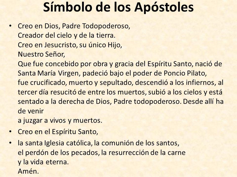 Símbolo de los Apóstoles Creo en Dios, Padre Todopoderoso, Creador del cielo y de la tierra. Creo en Jesucristo, su único Hijo, Nuestro Señor, Que fue