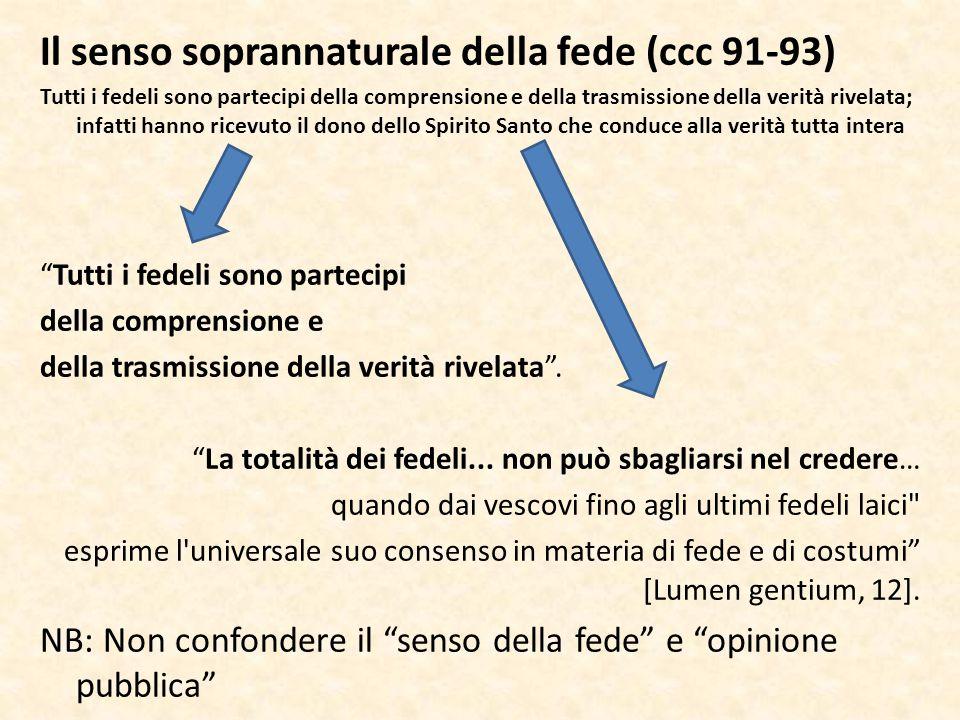 Il senso soprannaturale della fede (ccc 91-93) Tutti i fedeli sono partecipi della comprensione e della trasmissione della verità rivelata; infatti ha