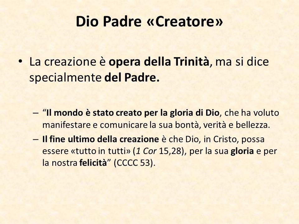 """Dio Padre «Creatore» La creazione è opera della Trinità, ma si dice specialmente del Padre. – """"Il mondo è stato creato per la gloria di Dio, che ha vo"""