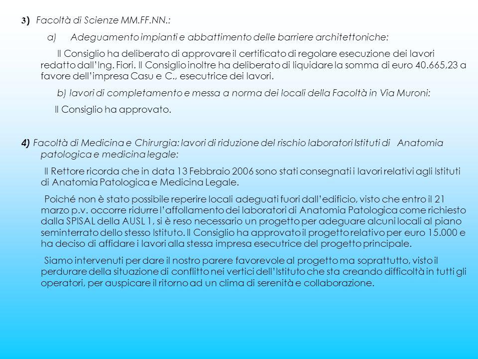3 ) Facoltà di Scienze MM.FF.NN.: a) Adeguamento impianti e abbattimento delle barriere architettoniche: Il Consiglio ha deliberato di approvare il certificato di regolare esecuzione dei lavori redatto dall'Ing.