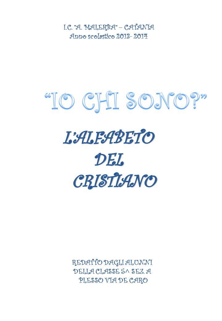 """REDATTO DAGLI ALUNNI DELLA CLASSE 5^ SEZ. A PLESSO VIA DE CARO I.C. """"A. MALERBA"""" – CATANIA Anno scolastico 2013- 2014"""