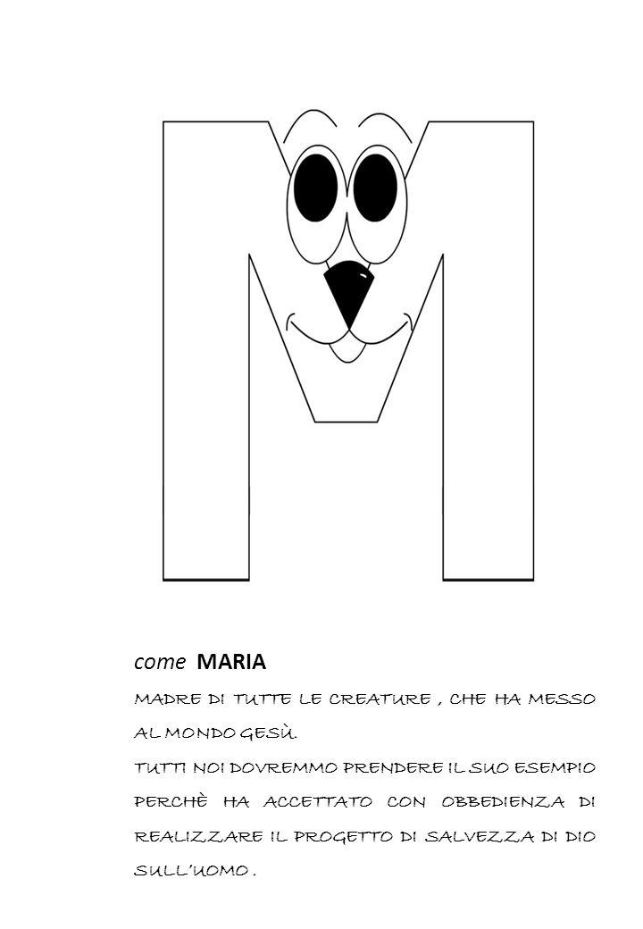 come MARIA MADRE DI TUTTE LE CREATURE, CHE HA MESSO AL MONDO GESÙ.