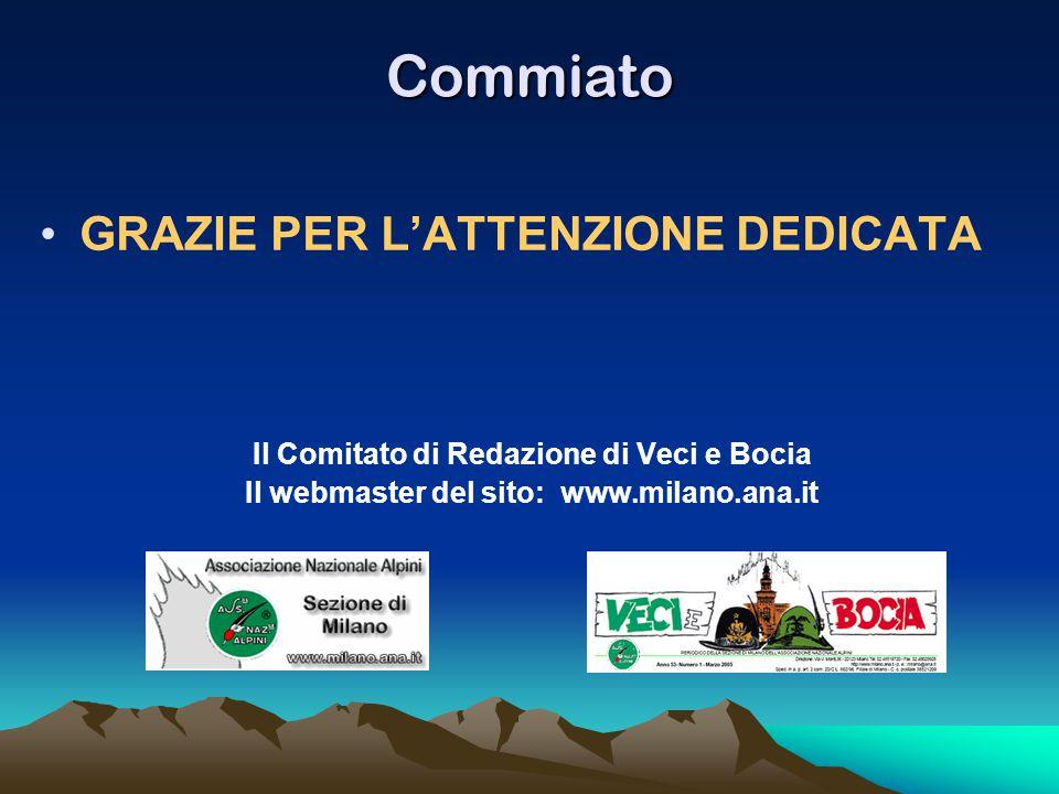 Commiato GRAZIE PER L'ATTENZIONE DEDICATA Il Comitato di Redazione di Veci e Bocia Il webmaster del sito: www.milano.ana.it