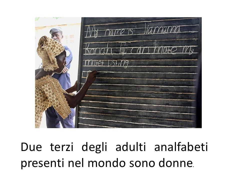 Due terzi degli adulti analfabeti presenti nel mondo sono donne.