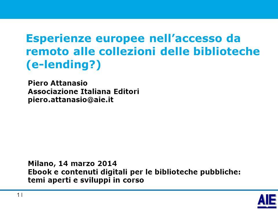1 I Piero Attanasio Associazione Italiana Editori piero.attanasio@aie.it Esperienze europee nell'accesso da remoto alle collezioni delle biblioteche (