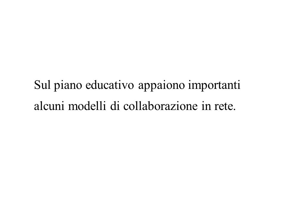 Sul piano educativo appaiono importanti alcuni modelli di collaborazione in rete.