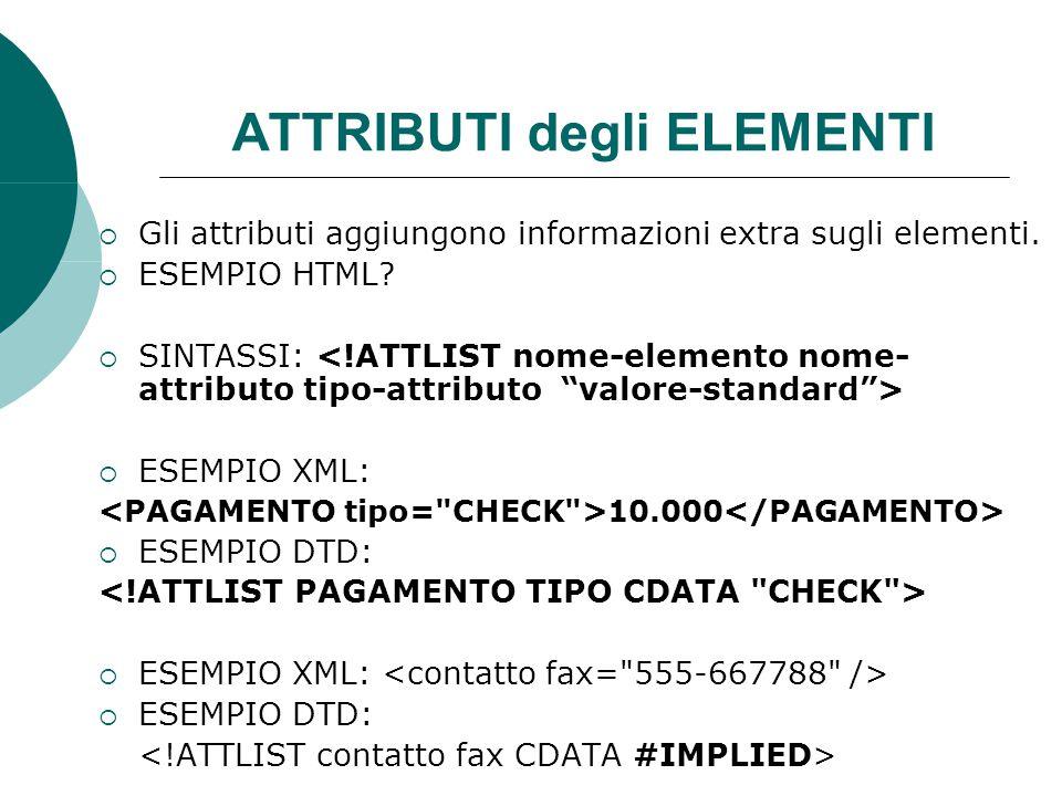 ATTRIBUTI degli ELEMENTI  Gli attributi aggiungono informazioni extra sugli elementi.