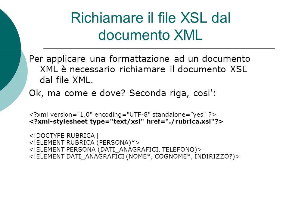 Per applicare una formattazione ad un documento XML è necessario richiamare il documento XSL dal file XML.