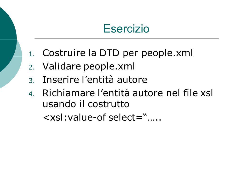 Esercizio 1. Costruire la DTD per people.xml 2. Validare people.xml 3.