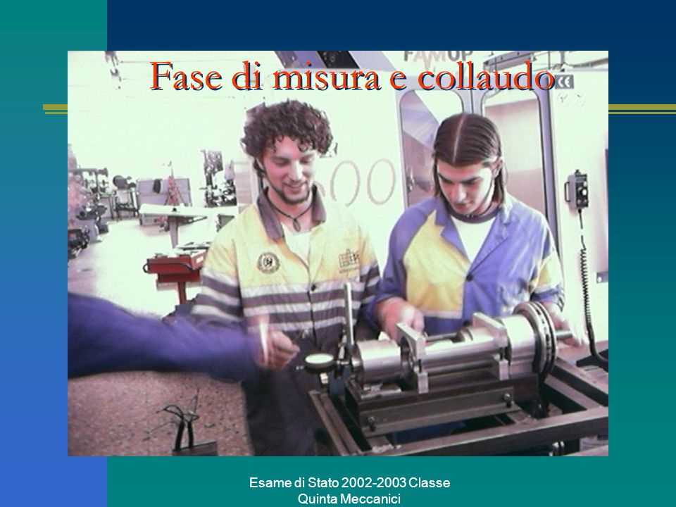 Esame di Stato 2002-2003 Classe Quinta Meccanici Fase di misura e collaudo