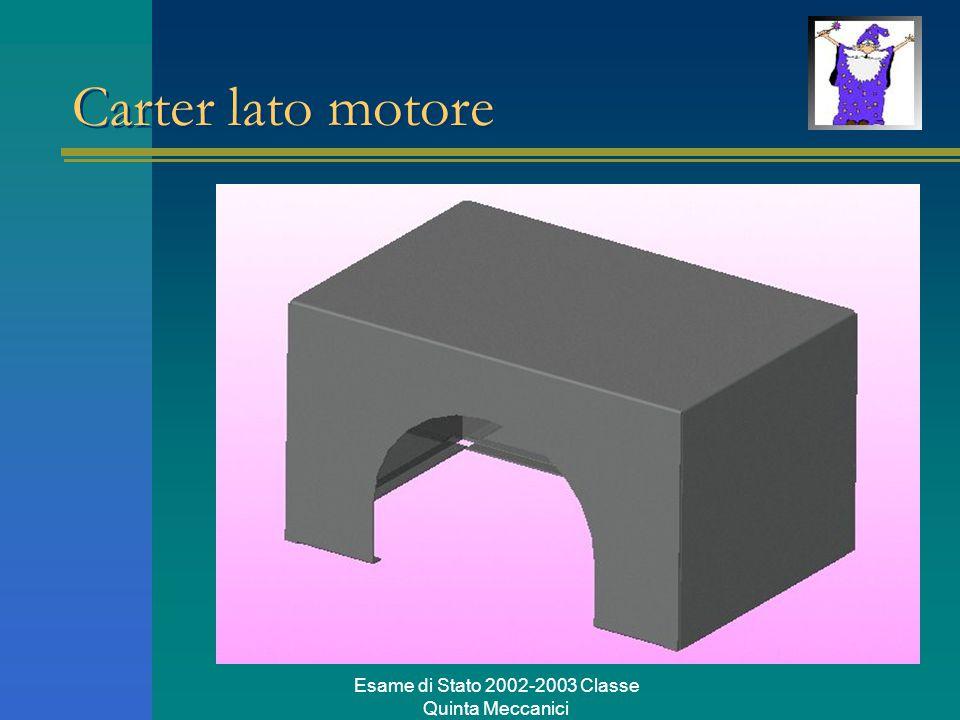 Esame di Stato 2002-2003 Classe Quinta Meccanici Carter lato motore