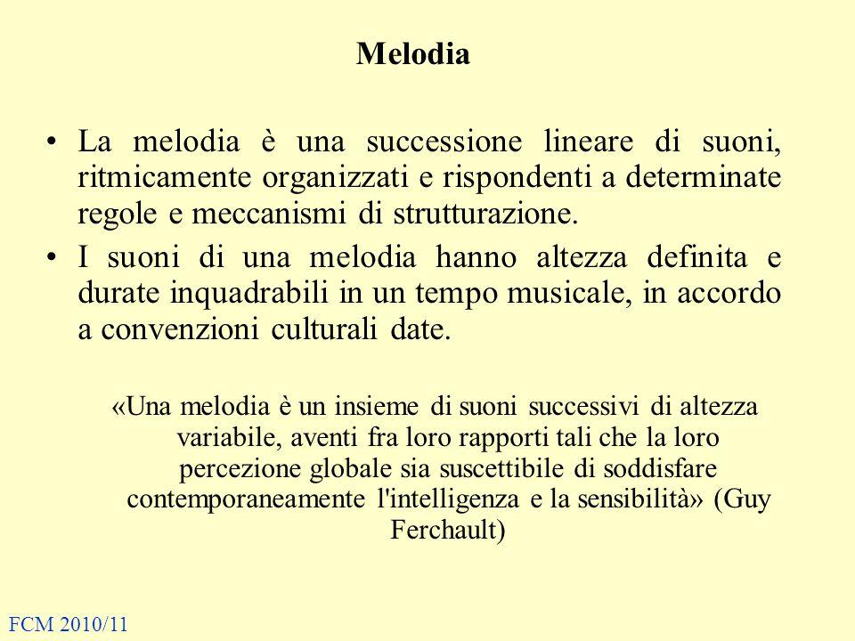 Melodia La melodia è una successione lineare di suoni, ritmicamente organizzati e rispondenti a determinate regole e meccanismi di strutturazione.