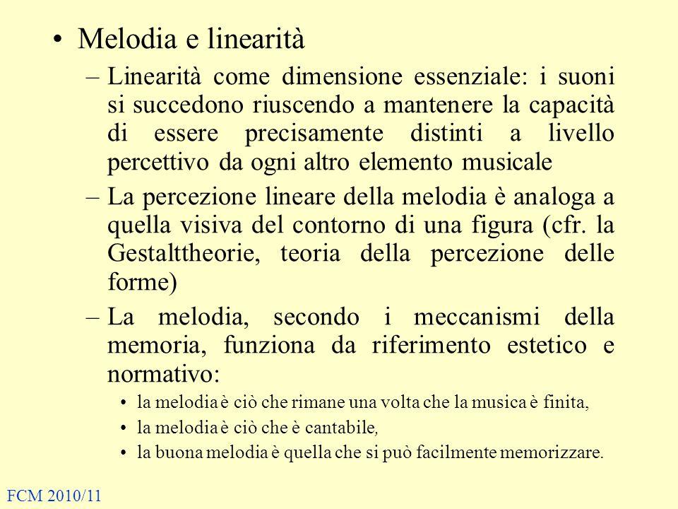 Melodia e linearità –Linearità come dimensione essenziale: i suoni si succedono riuscendo a mantenere la capacità di essere precisamente distinti a livello percettivo da ogni altro elemento musicale –La percezione lineare della melodia è analoga a quella visiva del contorno di una figura (cfr.