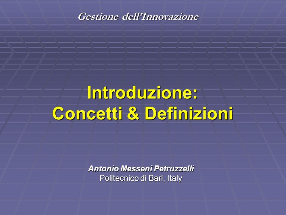 Gestione dell'Innovazione Introduzione: Concetti & Definizioni Antonio Messeni Petruzzelli Politecnico di Bari, Italy