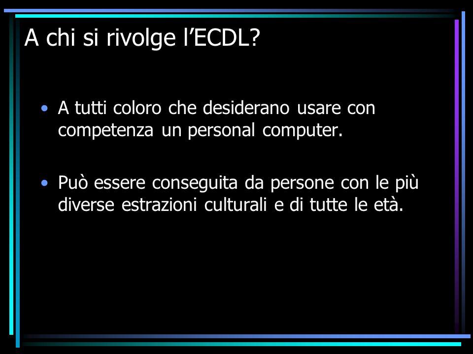 A chi si rivolge l'ECDL.A tutti coloro che desiderano usare con competenza un personal computer.