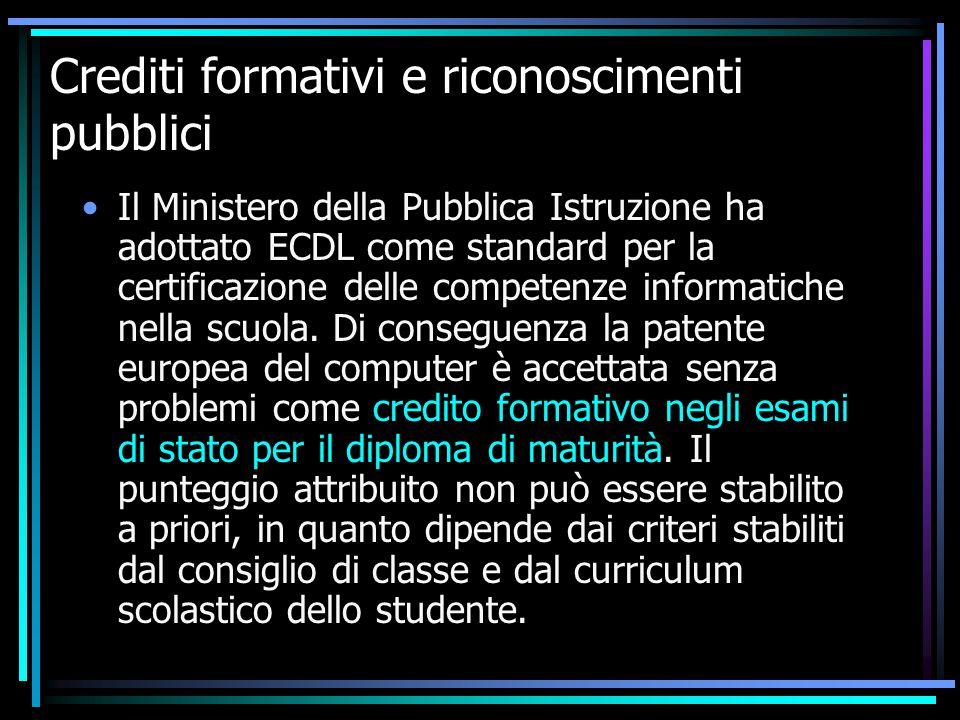 Crediti formativi e riconoscimenti pubblici Il Ministero della Pubblica Istruzione ha adottato ECDL come standard per la certificazione delle competenze informatiche nella scuola.