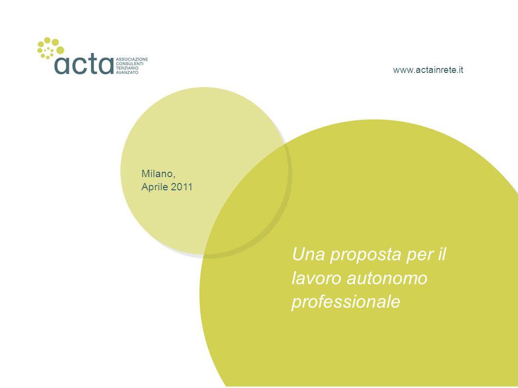 www.actainrete.it Milano, Aprile 2011 Una proposta per il lavoro autonomo professionale