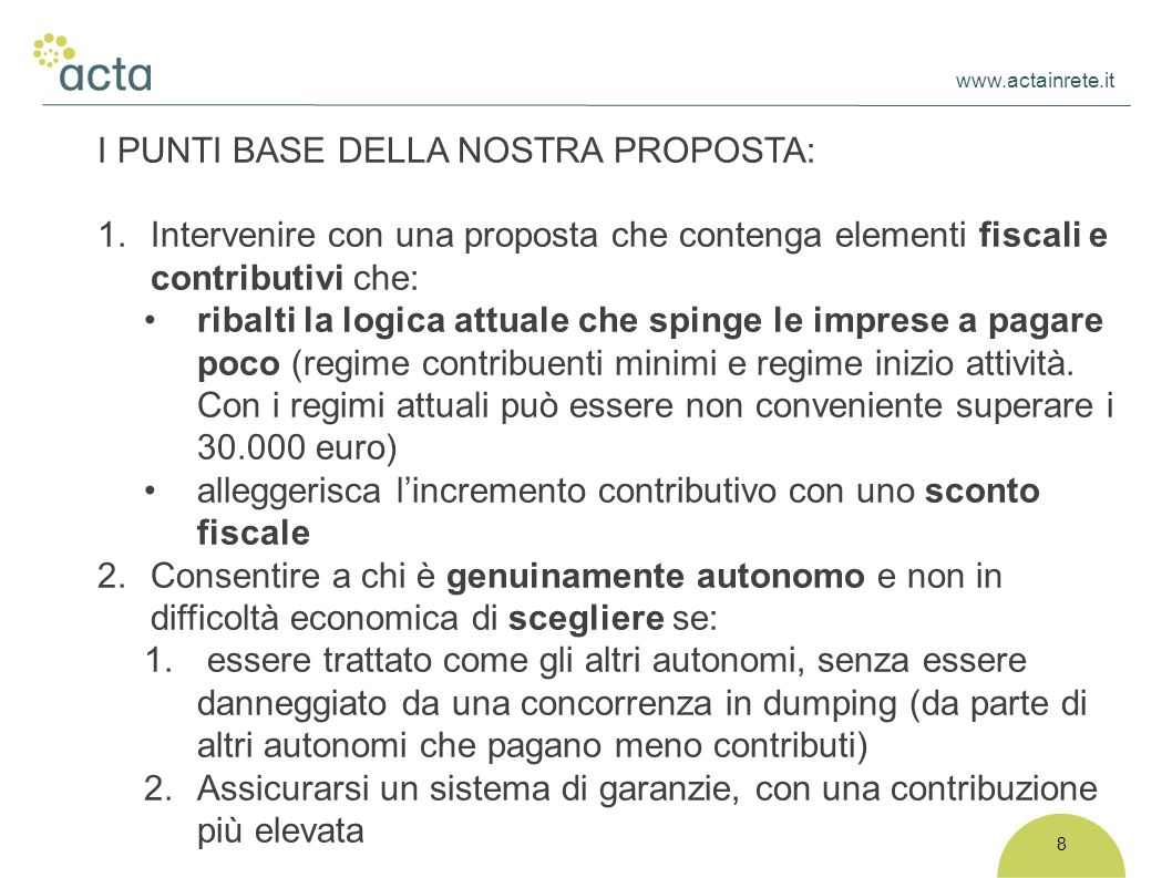 www.actainrete.it 8 I PUNTI BASE DELLA NOSTRA PROPOSTA: 1. Intervenire con una proposta che contenga elementi fiscali e contributivi che: ribalti la l
