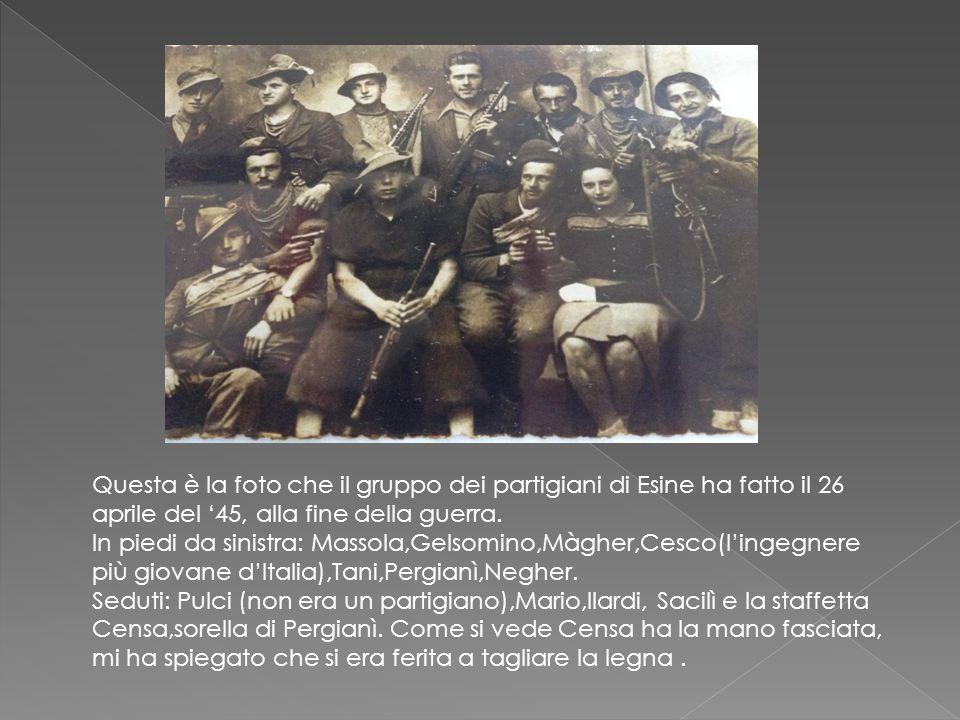 Questa è la foto che il gruppo dei partigiani di Esine ha fatto il 26 aprile del '45, alla fine della guerra. In piedi da sinistra: Massola,Gelsomino,