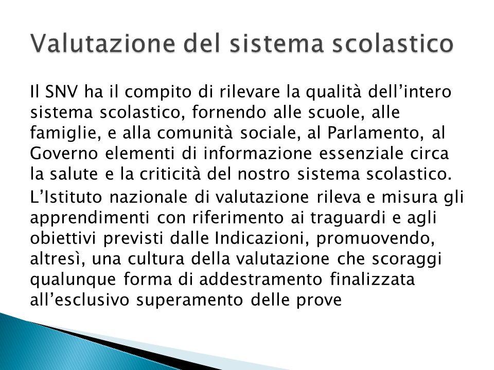 Il SNV ha il compito di rilevare la qualità dell'intero sistema scolastico, fornendo alle scuole, alle famiglie, e alla comunità sociale, al Parlament