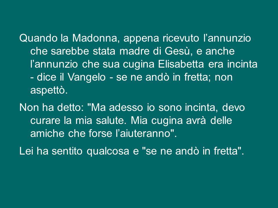 Cari fratelli e sorelle, il Parroco, nelle sue parole, mi ha fatto ricordare una cosa bella della Madonna.
