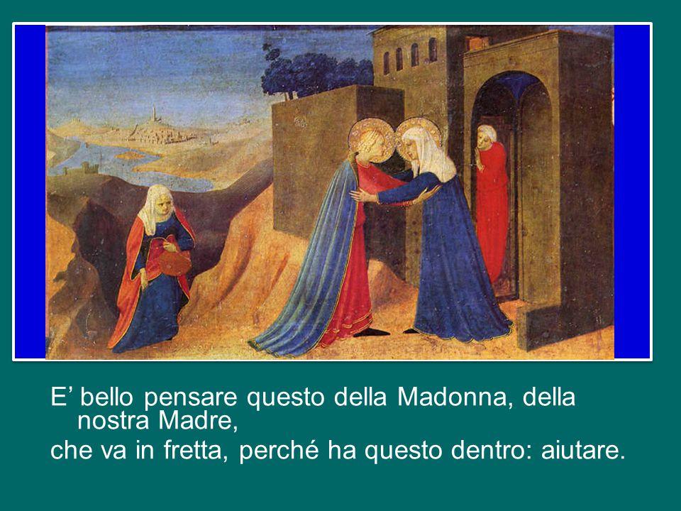 Quando la Madonna, appena ricevuto l'annunzio che sarebbe stata madre di Gesù, e anche l'annunzio che sua cugina Elisabetta era incinta - dice il Vang