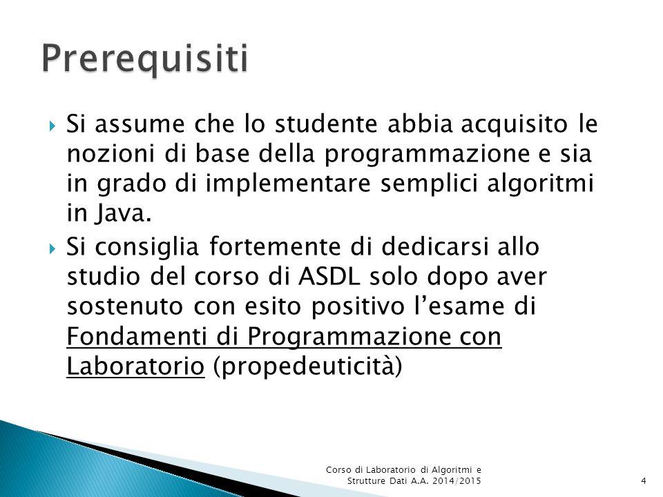  Si assume che lo studente abbia acquisito le nozioni di base della programmazione e sia in grado di implementare semplici algoritmi in Java.  Si co