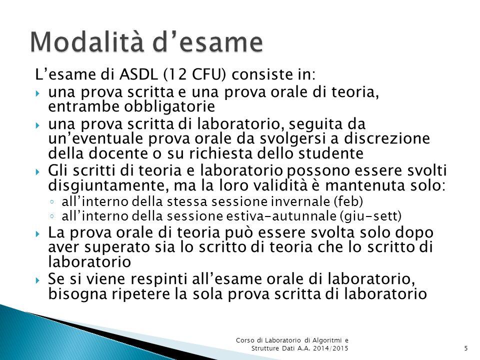 L'esame di ASDL (12 CFU) consiste in:  una prova scritta e una prova orale di teoria, entrambe obbligatorie  una prova scritta di laboratorio, segui