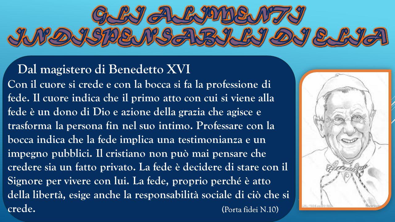 Dal magistero di Benedetto XVI Con il cuore si crede e con la bocca si fa la professione di fede.
