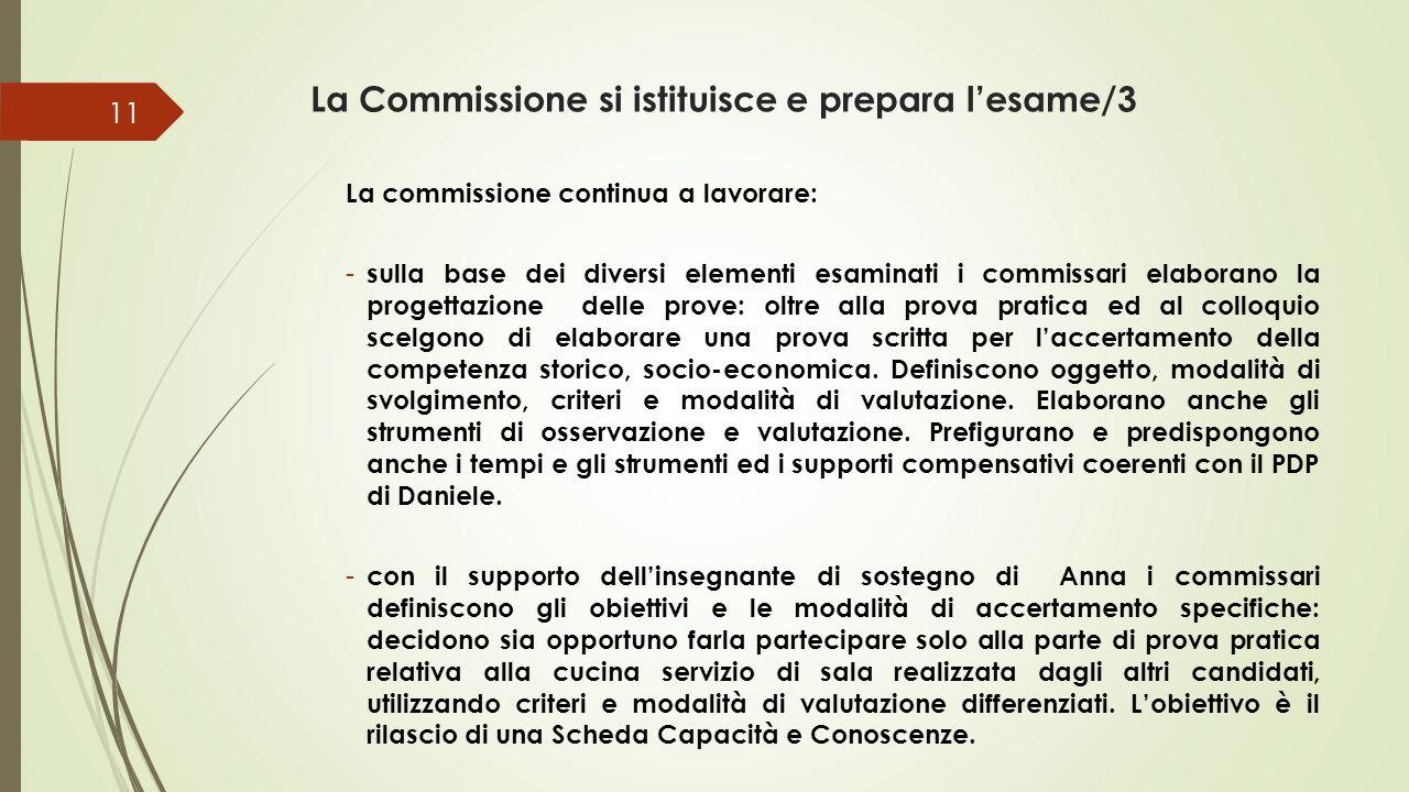 La Commissione si istituisce e prepara l'esame/3 La commissione continua a lavorare: - sulla base dei diversi elementi esaminati i commissari elaborano la progettazione delle prove: oltre alla prova pratica ed al colloquio scelgono di elaborare una prova scritta per l'accertamento della competenza storico, socio-economica.