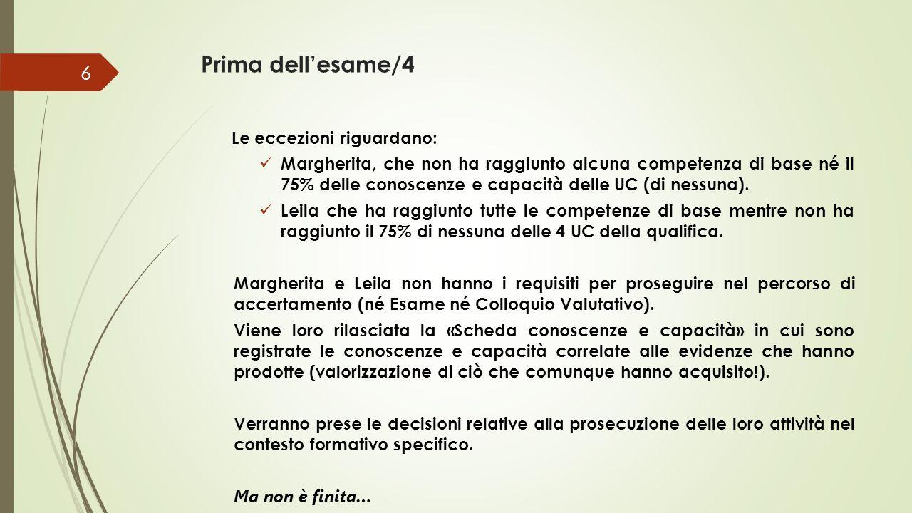 Prima dell'esame/4 Le eccezioni riguardano: Margherita, che non ha raggiunto alcuna competenza di base né il 75% delle conoscenze e capacità delle UC (di nessuna).