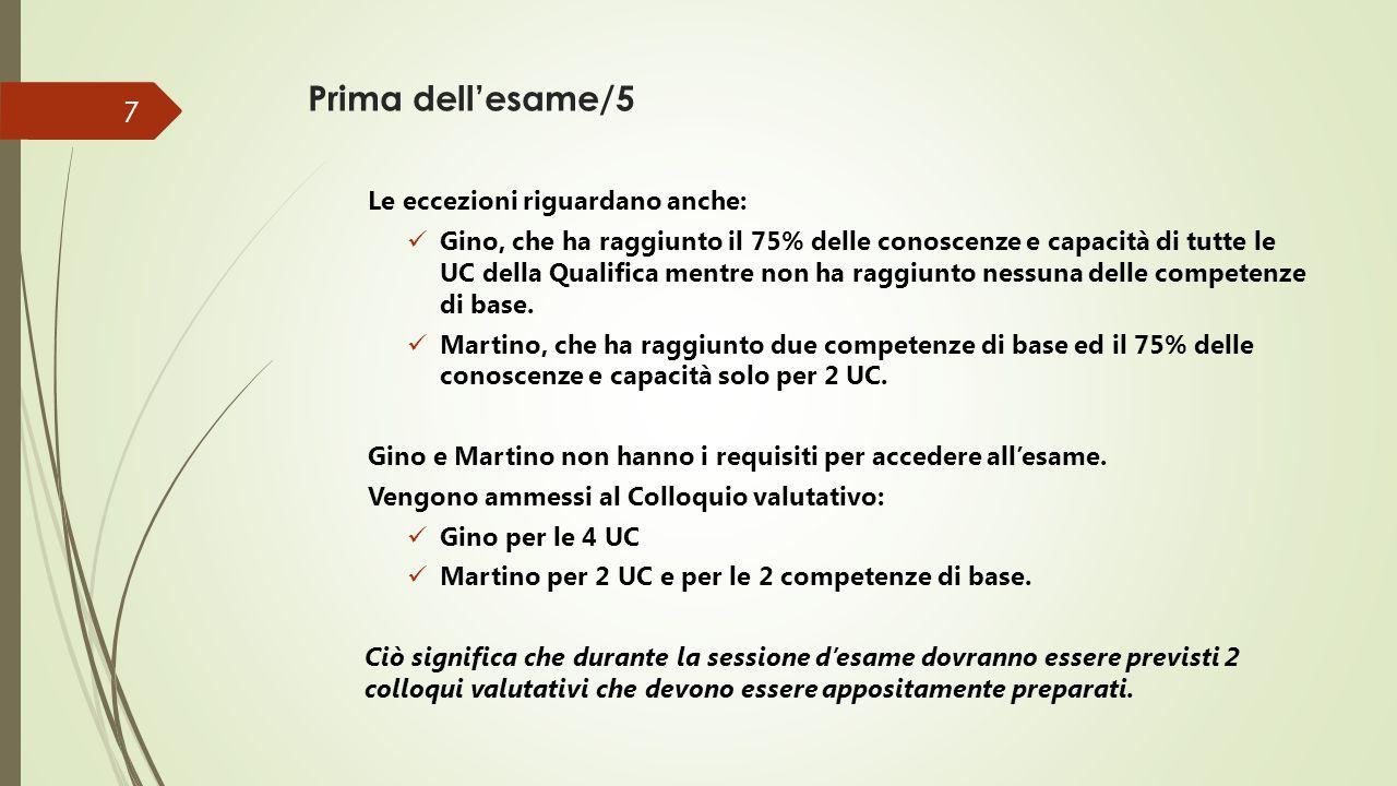 Prima dell'esame/5 Le eccezioni riguardano anche: Gino, che ha raggiunto il 75% delle conoscenze e capacità di tutte le UC della Qualifica mentre non ha raggiunto nessuna delle competenze di base.