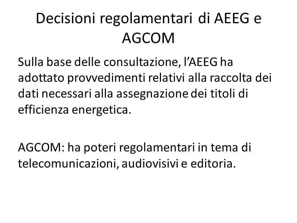 Decisioni regolamentari di AEEG e AGCOM Sulla base delle consultazione, l'AEEG ha adottato provvedimenti relativi alla raccolta dei dati necessari alla assegnazione dei titoli di efficienza energetica.