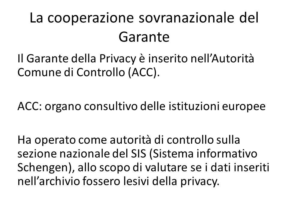 La cooperazione sovranazionale del Garante Il Garante della Privacy è inserito nell'Autorità Comune di Controllo (ACC). ACC: organo consultivo delle i