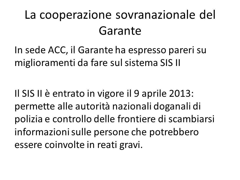 La cooperazione sovranazionale del Garante In sede ACC, il Garante ha espresso pareri su miglioramenti da fare sul sistema SIS II Il SIS II è entrato