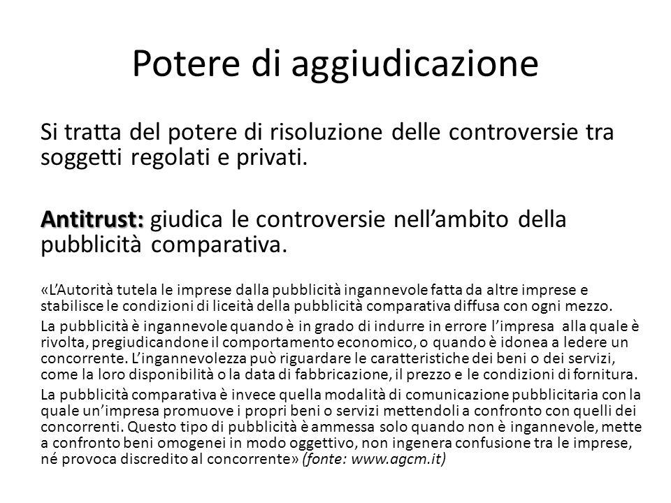 Potere di aggiudicazione Si tratta del potere di risoluzione delle controversie tra soggetti regolati e privati. Antitrust: Antitrust: giudica le cont