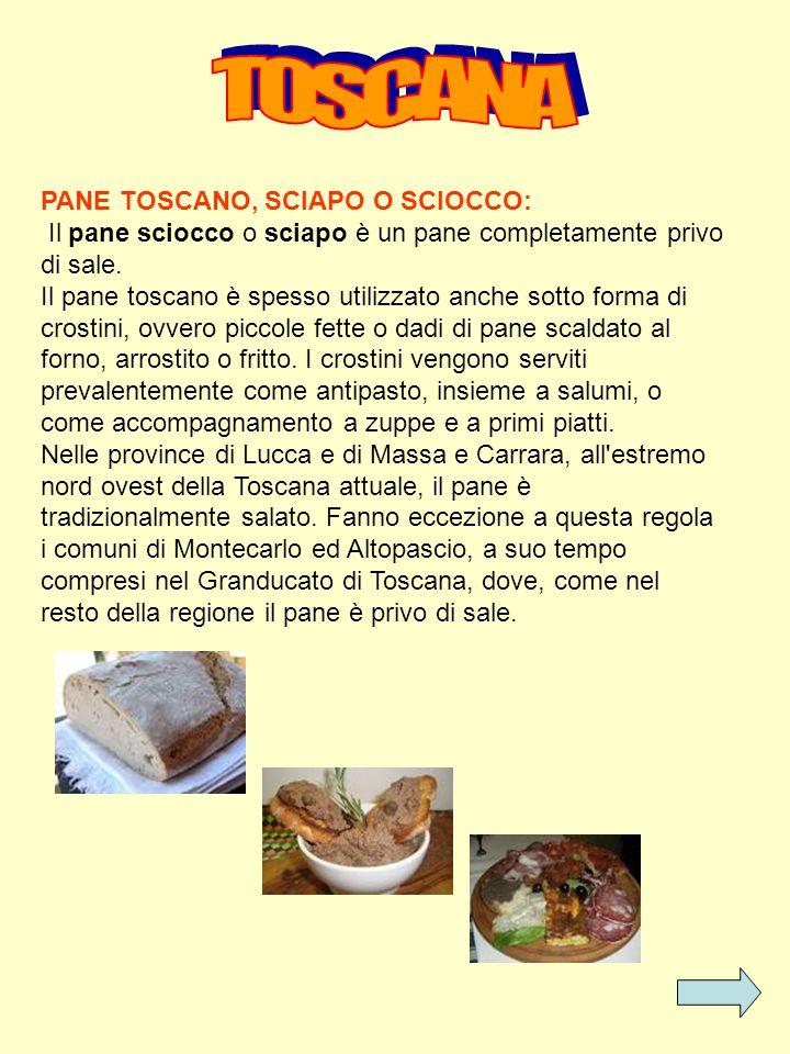 PANE TOSCANO, SCIAPO O SCIOCCO: Il pane sciocco o sciapo è un pane completamente privo di sale. Il pane toscano è spesso utilizzato anche sotto forma