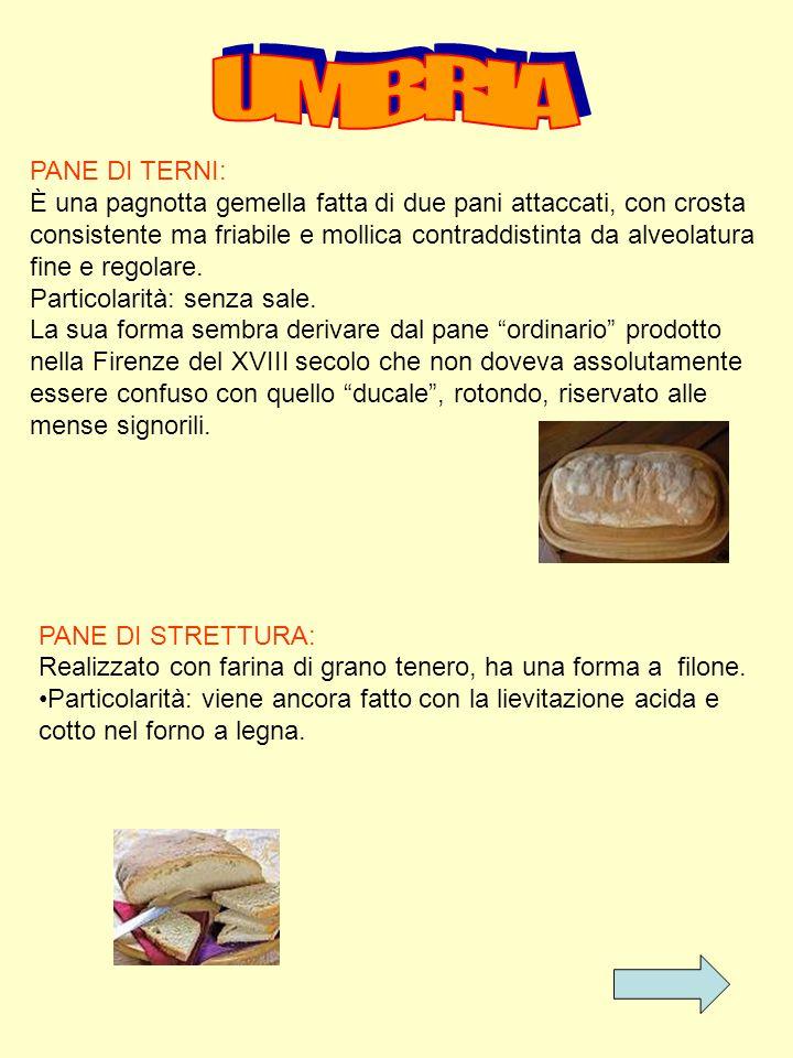PANE DI TERNI: È una pagnotta gemella fatta di due pani attaccati, con crosta consistente ma friabile e mollica contraddistinta da alveolatura fine e regolare.