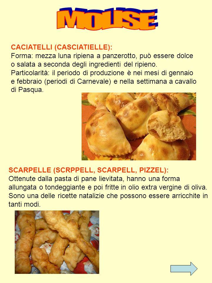 CACIATELLI (CASCIATIELLE): Forma: mezza luna ripiena a panzerotto, può essere dolce o salata a seconda degli ingredienti del ripieno. Particolarità: i