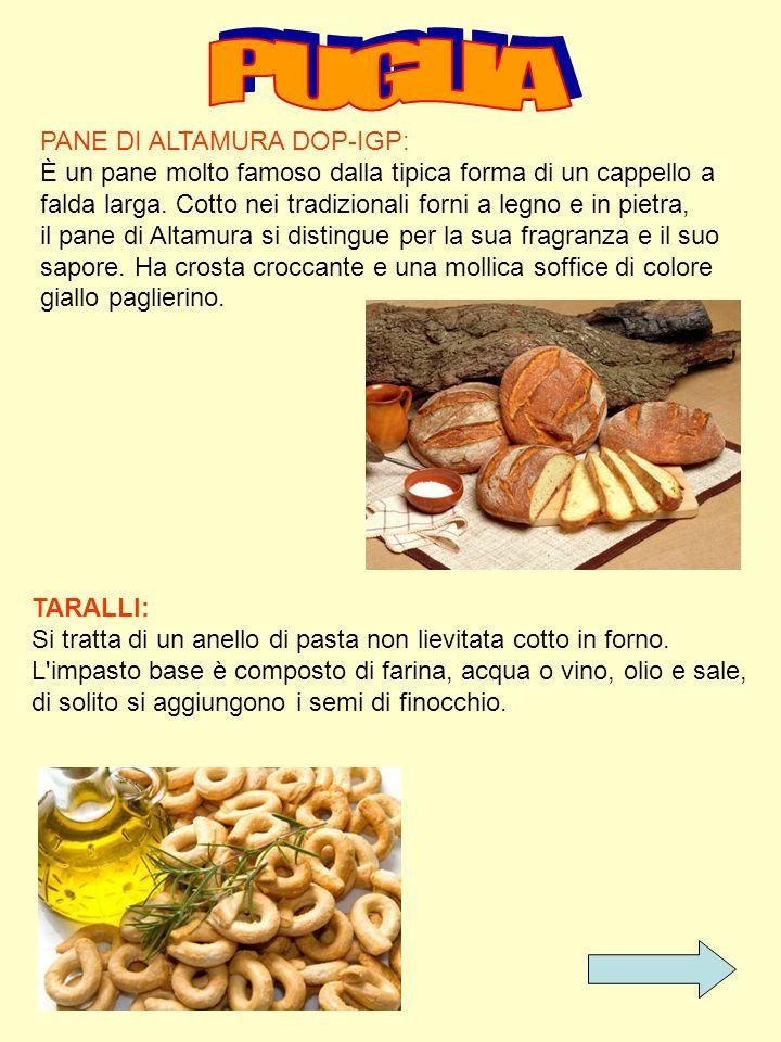 PANE DI ALTAMURA DOP-IGP: È un pane molto famoso dalla tipica forma di un cappello a falda larga. Cotto nei tradizionali forni a legno e in pietra, il