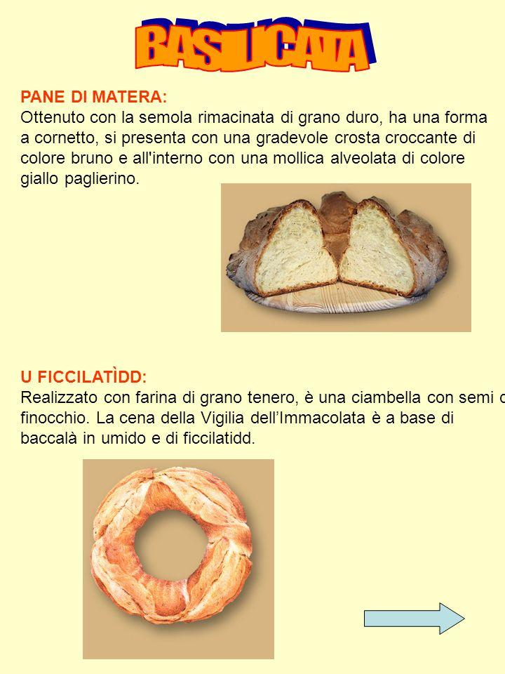 PANE DI MATERA: Ottenuto con la semola rimacinata di grano duro, ha una forma a cornetto, si presenta con una gradevole crosta croccante di colore bruno e all interno con una mollica alveolata di colore giallo paglierino.