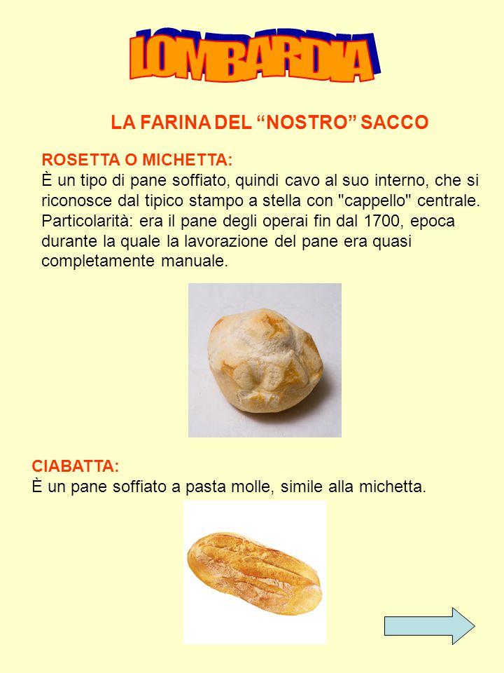 LA FARINA DEL NOSTRO SACCO ROSETTA O MICHETTA: È un tipo di pane soffiato, quindi cavo al suo interno, che si riconosce dal tipico stampo a stella con cappello centrale.