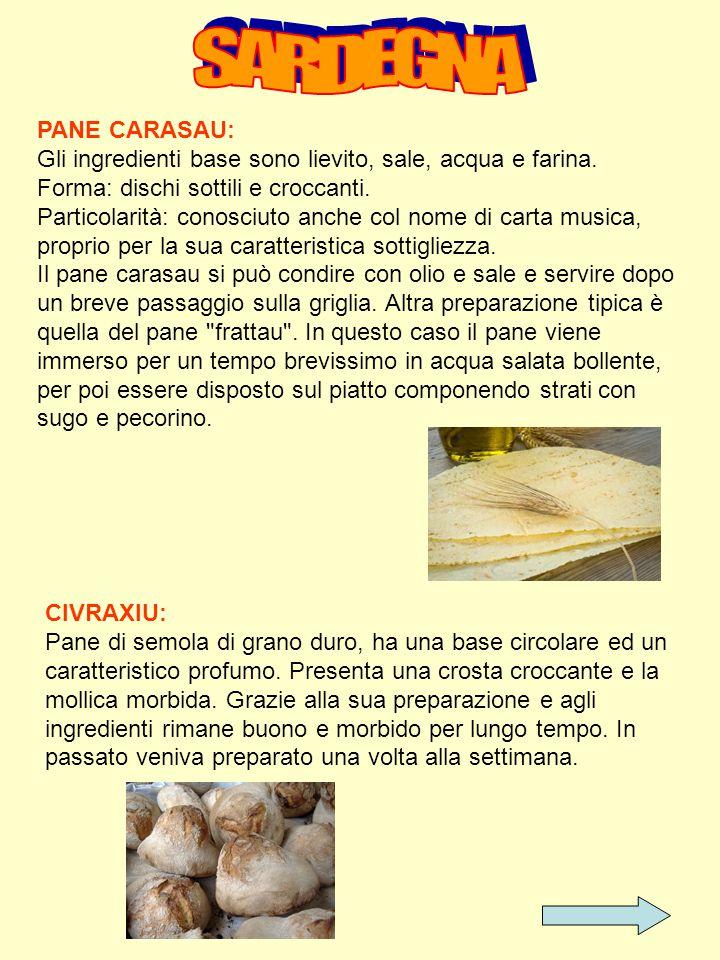 PANE CARASAU: Gli ingredienti base sono lievito, sale, acqua e farina. Forma: dischi sottili e croccanti. Particolarità: conosciuto anche col nome di