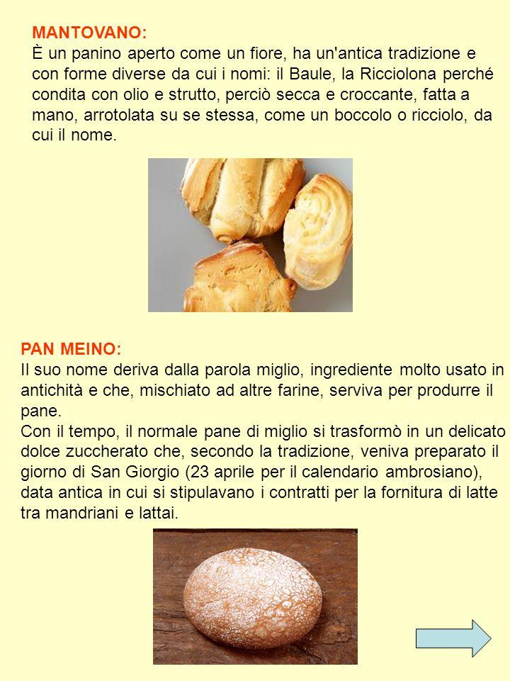 MANTOVANO: È un panino aperto come un fiore, ha un'antica tradizione e con forme diverse da cui i nomi: il Baule, la Ricciolona perché condita con oli