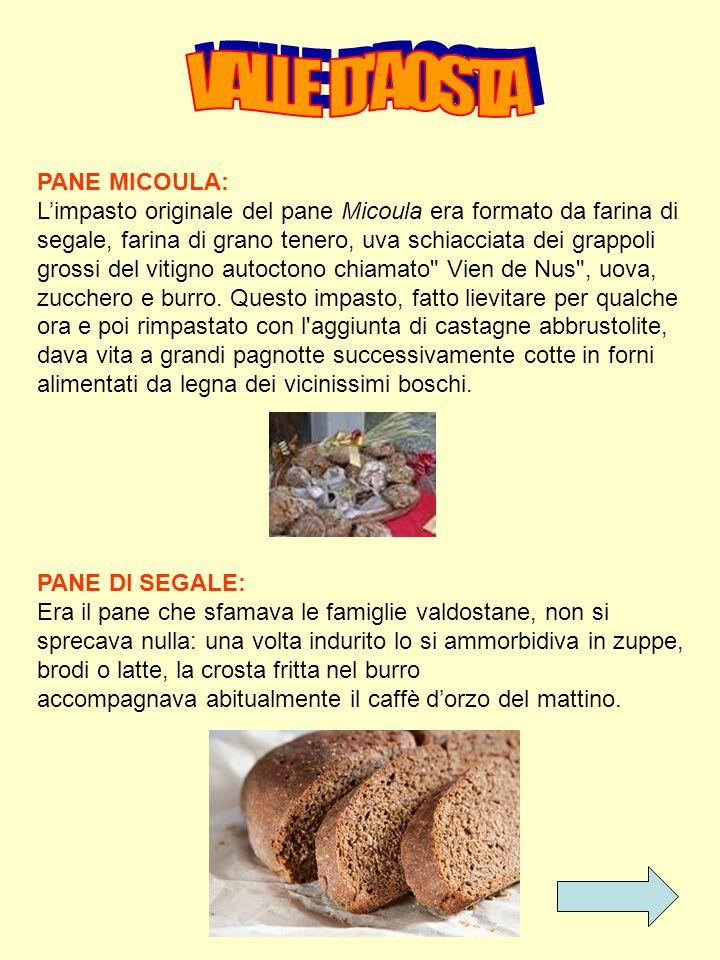 PANE MICOULA: L'impasto originale del pane Micoula era formato da farina di segale, farina di grano tenero, uva schiacciata dei grappoli grossi del vitigno autoctono chiamato Vien de Nus , uova, zucchero e burro.