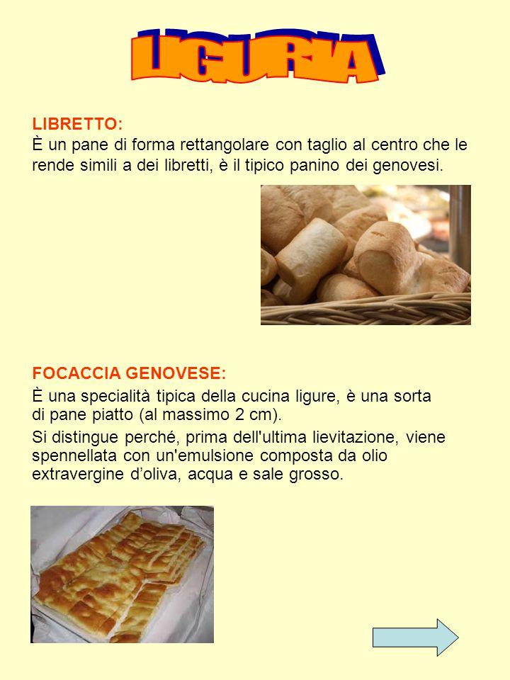 LIBRETTO: È un pane di forma rettangolare con taglio al centro che le rende simili a dei libretti, è il tipico panino dei genovesi. FOCACCIA GENOVESE: