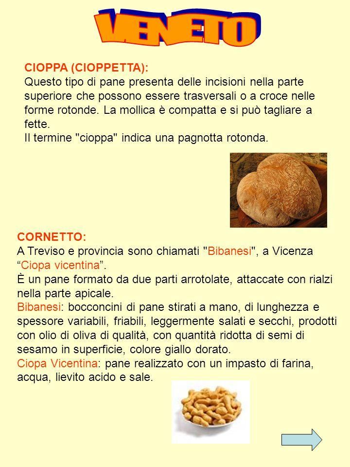 CIOPPA (CIOPPETTA): Questo tipo di pane presenta delle incisioni nella parte superiore che possono essere trasversali o a croce nelle forme rotonde. L