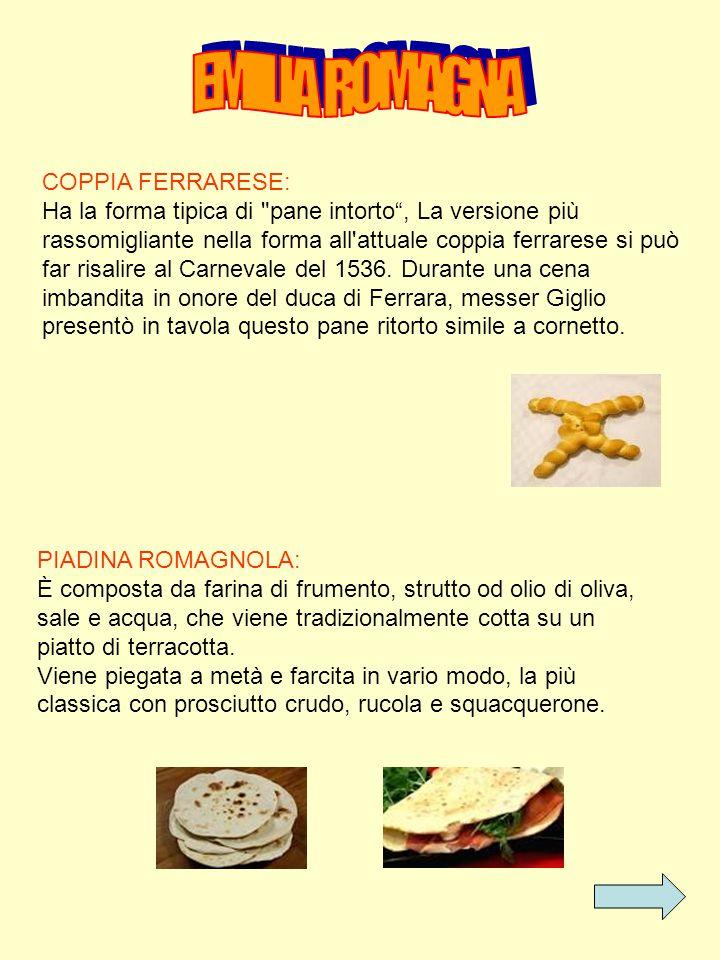COPPIA FERRARESE: Ha la forma tipica di pane intorto , La versione più rassomigliante nella forma all attuale coppia ferrarese si può far risalire al Carnevale del 1536.